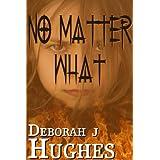 No Matter What ~ Deborah J Hughes