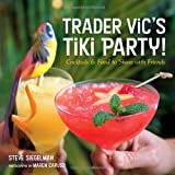 Trader Vics Tiki Party!: Cocktails and Food to Share with Friends