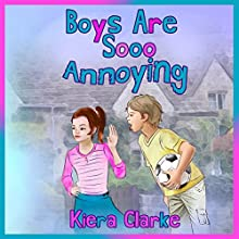 Boys Are Sooo Annoying Audiobook by Kiera Clarke Narrated by James Heffernan, Carol Heffernan