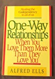 img - for One-way Relationships When You Love Them More Than They Love You; Healing the Codependency in All of Us book / textbook / text book