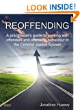 Reoffending: A practitioner's guide to working with offenders and offending behaviour in the Criminal Justice System (Probation)