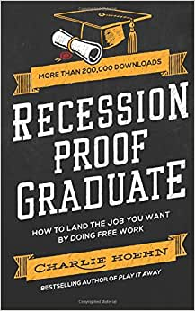 Recession Proof Graduate: How to Get The Job You Want by Doing Free Work book downloads