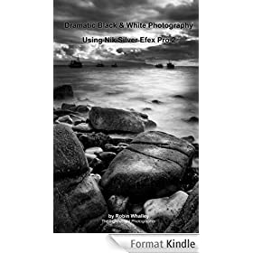 Dramatic Black & White Photography Using Nik Silver Efex Pro 2 (The Lightweight Photographer Books) (English Edition)