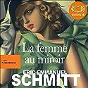 La femme au miroir Hörbuch von Éric-Emmanuel Schmitt Gesprochen von: Marianne Epin, Nathalie Hugo, Cachou Kirsch, Valérie Lemaître