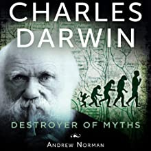 Charles Darwin: Destroyer of Myths (       UNABRIDGED) by Andrew Norman Narrated by Allan Robertson