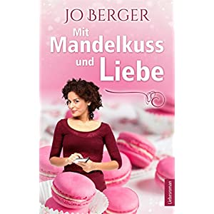 Mit Mandelkuss und Liebe: Liebesroman