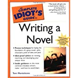 The Complete Idiot's Guide to Writing a Novel ~ Thomas F. Monteleone