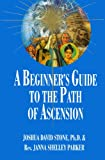 A Beginner's Guide to the Path of Ascension (Ascension Series, Book 7) (Easy-To-Read Encyclopedia of the Spiritual Path)