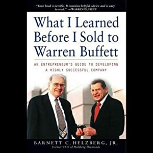 What I Learned Before I Sold to Warren Buffett: An Entrepreneurs Guide to Developing a Highly Successful Company | [Barnett C. Helzberg]