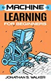Machine Learning for Beginners: Your Ultimate Guide To Machine Learning For Absolute Beginners, Neural Networks, Scikit-Learn, Deep Learning, TensorFlow, Data Analytics, Python, Data Science