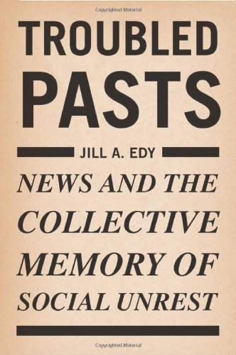 Troubled Pasts: News and the Collective Memory of Social Unrest