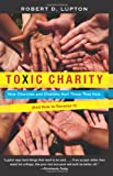 img - for Toxic Charity: How Churches and Charities Hurt Those They Help, And How to Reverse It book / textbook / text book