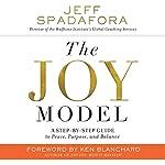 The Joy Model: A Step-by-Step Guide to Peace, Purpose, and Balance | Jeff Spadafora