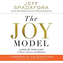 The Joy Model: A Step-by-Step Guide to Peace, Purpose, and Balance Audiobook by Jeff Spadafora Narrated by Tom Parks