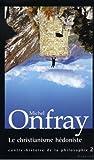 Michel Onfray Contre-histoire de la philosophie : Tome 2, Le christianisme hédoniste