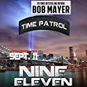 Nine Eleven: Time Patrol Audiobook by Bob Mayer Narrated by Eric G. Dove