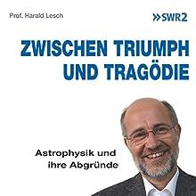 Zwischen Triumph und Tragödie: Astrophysik und ihre Abgründe Hörbuch von Harald Lesch Gesprochen von: Harald Lesch