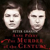 Anne Perry: The Murder of the Century | [Peter Graham]