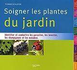 echange, troc Thomas Schuster - Soigner toutes les plantes du jardin : Identifier et combattre les parasites, les insectes, les champignons et les maladies