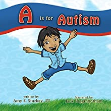 A Is for Autism: A Child's View Audiobook by Amy E Sturkey Narrated by Jack Higginbotham
