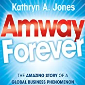 Amway Forever: The Amazing Story of a Global Business Phenomenon | [Kathryn A. Jones]