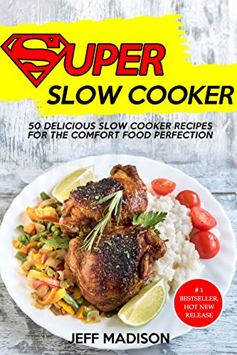 Super Slow Cooker: 50 Delicious Slow Cooker Recipes For The Comfort Food Perfection (Good Food Series) by Jeff Madison