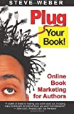 Plug Your Book! Online Book Marketing for Authors, Book Publicity through Social Networking (0977240614) by Steve Weber