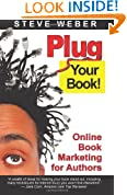 Plug Your Book! Online Book Marketing for Authors, Book Publicity through Social Networking