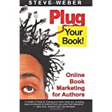 Plug Your Book! Online Book Marketing for Authors, Book Publicity through Social Networking ~ Steve Weber