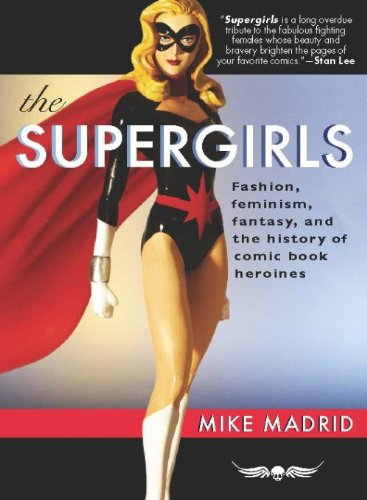 Download The Supergirls: Fashion, Feminism, Fantasy, and the History of Comic Book Heroines