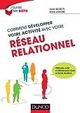 Comment développer votre activité avec votre réseau relationnel: Méthodes, outils et attitudes pour réussir en toutes situations