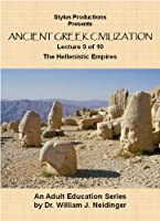 The History of Ancient Greek Civilization. Lecture 9 of 10. The Hellenistic Empires.