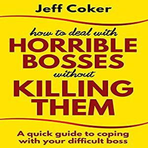 How to Deal with Horrible Bosses Without Killing Them Audiobook