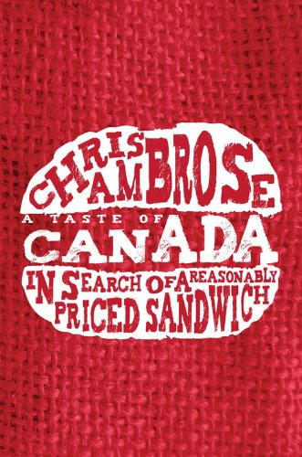 Chris Ambrose - A Taste of Canada: In Search of a Reasonably Priced Sandwich