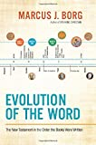 Evolution of the Word: The New Testament in the Order the Books Were Written (0062082116) by Borg, Marcus J.