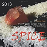 SPICE, The World's Great Flavors And Their Stories -2013 Spice and Herb Calendar ~ Ghigo Press