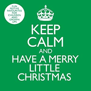 Keep Calm And Have A Merry Little Christmas