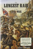 img - for The Longest Raid of the Civil War: Little-Known & Untold Stories of Morgan's Raid Into Kentucky, Indiana & Ohio book / textbook / text book