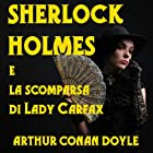 Sherlock Holmes e la scomparsa di Lady Carfax [Sherlock Holmes and the Disappearance of Lady Carfax] Audiobook by Arthur Conan Doyle Narrated by Giorgio Perkins