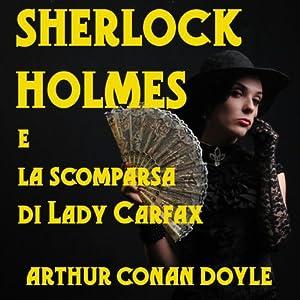Sherlock Holmes e la scomparsa di Lady Carfax [Sherlock Holmes and the Disappearance of Lady Carfax] | [Arthur Conan Doyle]