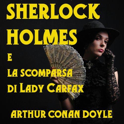 sherlock-holmes-e-la-scomparsa-di-lady-carfax-sherlock-holmes-and-the-disappearance-of-lady-carfax