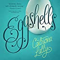 Eggshells Audiobook by Caitriona Lally Narrated by Alana Kerr Collins