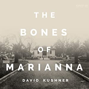 The Bones of Marianna: A Reform School, a Terrible Secret, and a Hundred-Year Fight for Justice | [David Kushner]