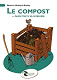 Le compost... dans toute sa noblesse: Mise en oeuvre et utilisation au jardin