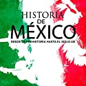 Historia completa de México: Desde la prehistoria hasta el siglo XXI [Complete History of Mexico: From Prehistory to the 21st Century] Audiobook by  Online Studio Productions Narrated by  uncredited