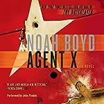 Agent X: A Novel | Noah Boyd
