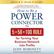 How to Be a Power Connector: The 5+50+100 Rule for Turning Your Business Network into Profits | [Judy Robinett]