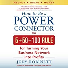How to Be a Power Connector: The 5+50+100 Rule for Turning Your Business Network into Profits (       UNABRIDGED) by Judy Robinett Narrated by Dina Pearlman