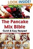The Pancake Mix Bible: Quick & Easy Recipes