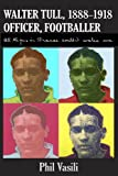 img - for Walter Tull 1888-1918 Officer Footballer: All the Guns in France Couldn't Wake Me book / textbook / text book